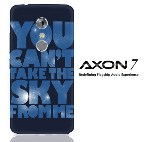 You Can't Take The Sky From Me Quotes ZTE Axon 7 3D Full Print  Case