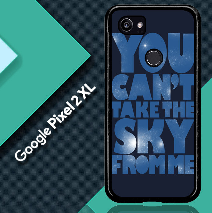 You Can't Take The Sky From Me Quotes Google Pixel 2 XL  Case