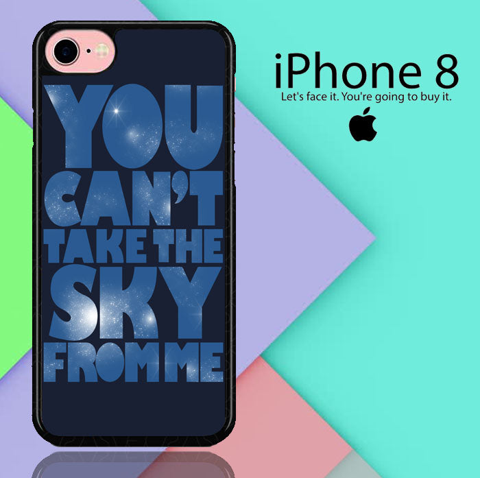 You Can't Take The Sky From Me Quotes iPhone 8  Case