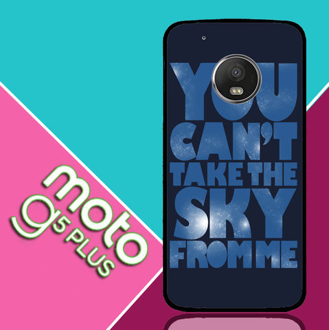 You Can't Take The Sky From Me Quotes Motorola Moto G5 Plus  Case
