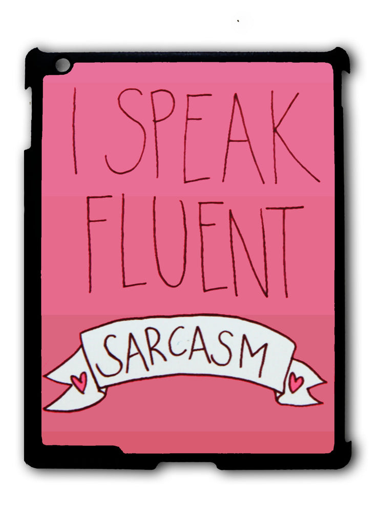 I Speak Fluent Sarcasm iPad 2 3 4, iPad Mini 1 2 3 , iPad Air 1 2, iPad Pro 9.7 12.9 Case