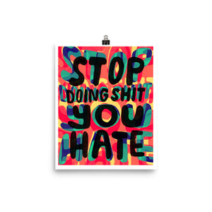 Stop Doing Shit You Hate Poster