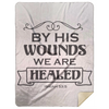 By His Wounds We Are Healed Christian Mink Sherpa Blanket 60x80