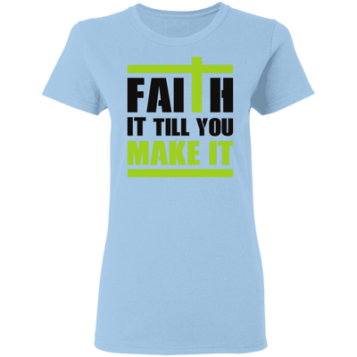 Faith It Christian Ladies' T-Shirt