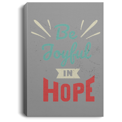 Be Joyful In Hope Christian Portrait Canvas .75in Frame