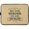 By His Wounds We Are Healed Christian Laptop Sleeve - 15 Inch