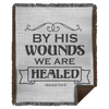 By His Wounds We Are Healed Christian Woven Blanket - 50x60