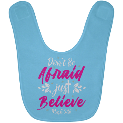 Don't Be Afraid Just Believe Christian Baby Bib
