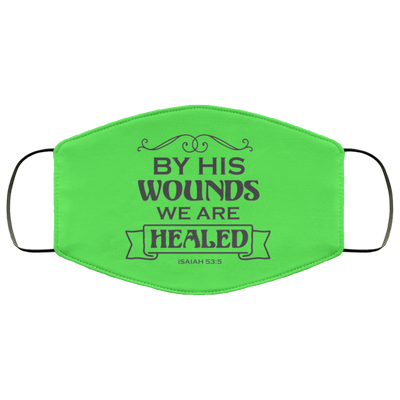 By His Wounds We Are Healed Christian Face Mask