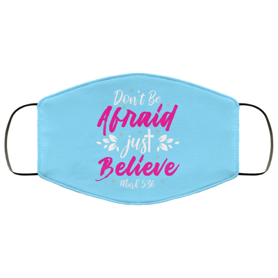 Don't Be Afraid Just Believe Christian Face Mask