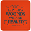 By His Wounds We Are Healed Christian Coaster