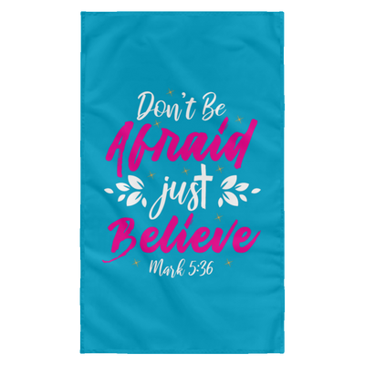 Dont Be Afraid Just Believe Christian Wall Flag 3ft. x 5ft.