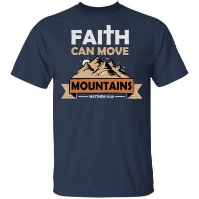 Faith Can Move Mountains Christian T-Shirt