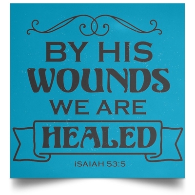 By His Wounds We Are Healed Christian Satin Square Poster