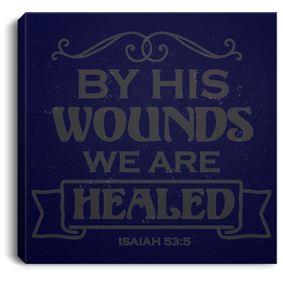 By His Wounds We Are Healed Christian Square Canvas .75in Frame