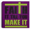 Faith It Till You Make It Christian Square Canvas .75in Frame