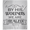 By His Wounds We Are Healed Christian Arctic Fleece Blanket 50x60