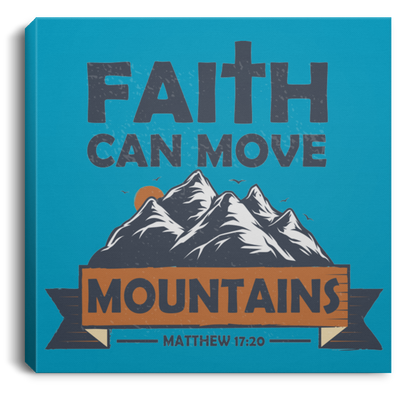 Faith Can Move Mountains Christian Square Canvas .75in Frame