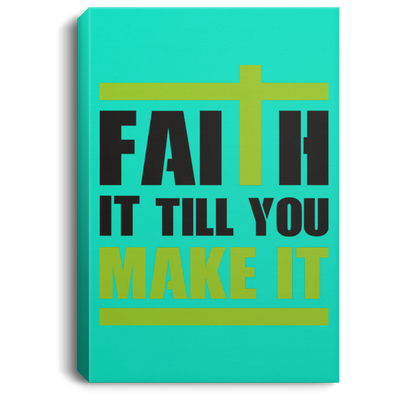 Faith It Till You Make It Christian Portrait Canvas .75in Frame