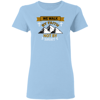 We Walk By Faith Christian Ladies' T-Shirt