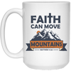 Faith Can Move Mountains Christian 15 oz. White Mug