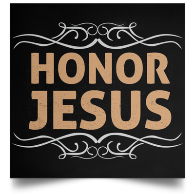 Honor Jesus Christian Satin Square Poster
