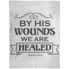 By His Wounds We Are Healed Christian Arctic Fleece Blanket 60x80