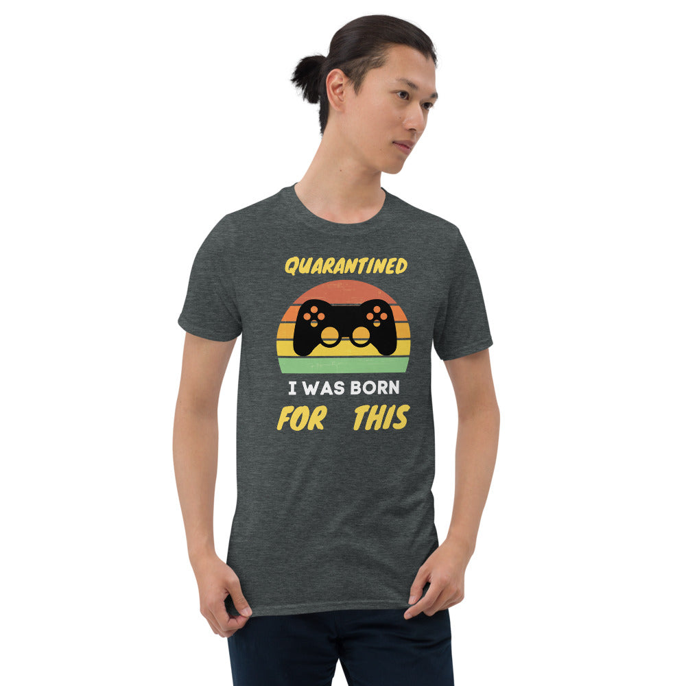 Quarantined I Was Born For This Short-Sleeve Unisex T-Shirt Gift For Gamers image