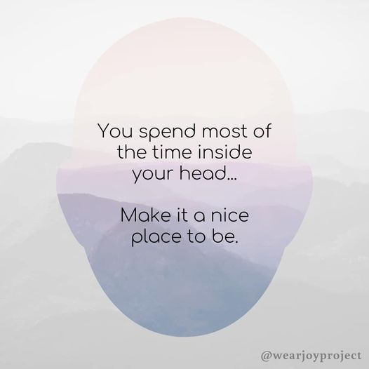Make your head a nice place to be...