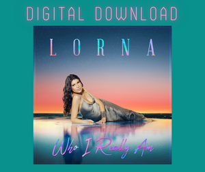 "Lorna's New EP ""WHO I REALLY AM"" DIGITAL DOWNLOAD"
