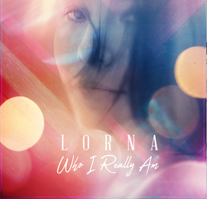 "Lorna's New EP ""WHO I REALLY AM"" on CD SIGNED- LIMITED EDITION + bonuses"