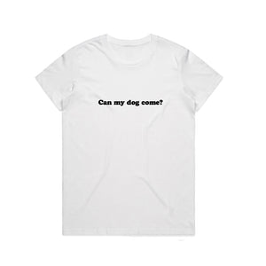 CAN MY DOG COME? WHITE UNISEX TEE