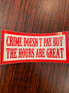 Crime doesn't pay but the hours are good