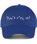 This blue cotton cap with 'Don't F*ck up!' embroidered on the front is the perfect accessory for every jumper! It consists of 5 panels with stitched ventilation eyelets and size adjuster. Comes in 4 different colours.