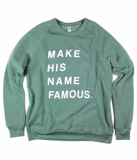 MAKE HIS NAME FAMOUS DUSTY PINE CREWNECK SWEATSHIRT