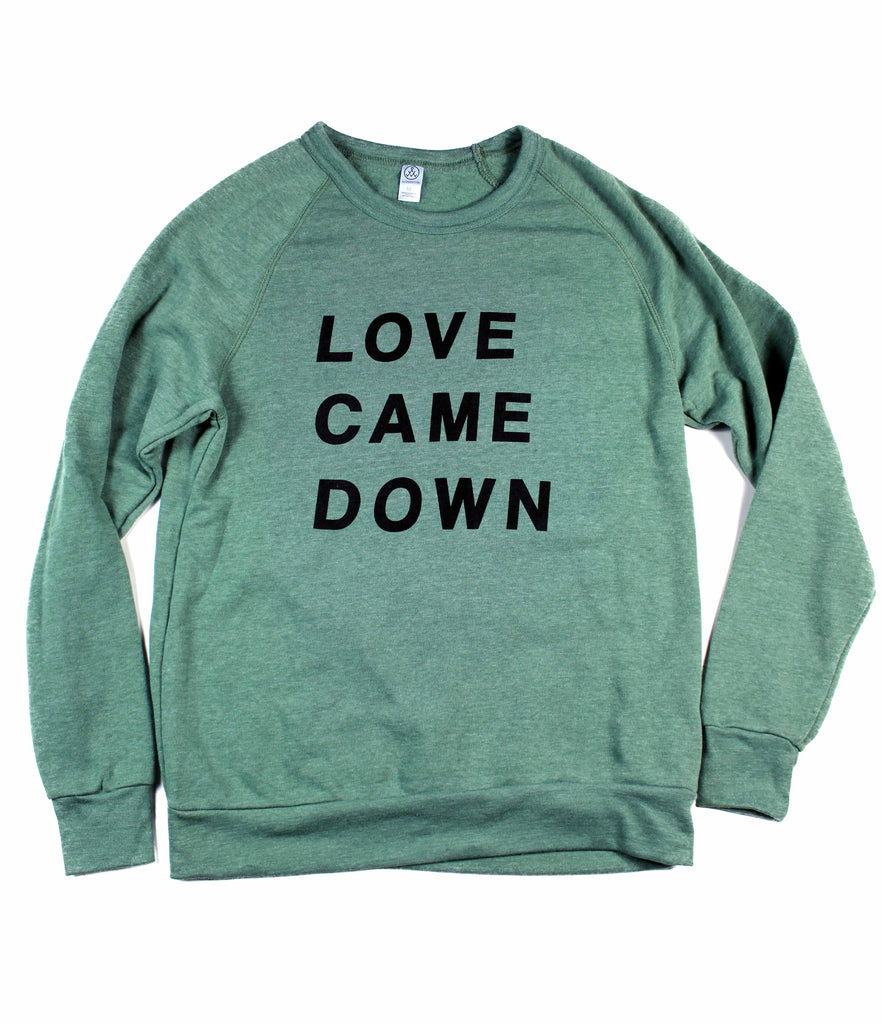 LOVE CAME DOWN DUSTY PINE CREWNECK SWEATSHIRT