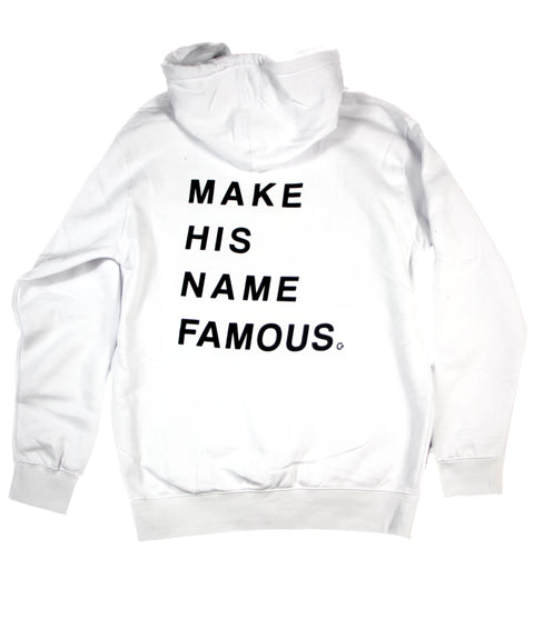 MAKE HIS NAME FAMOUS WHITE HOODIE