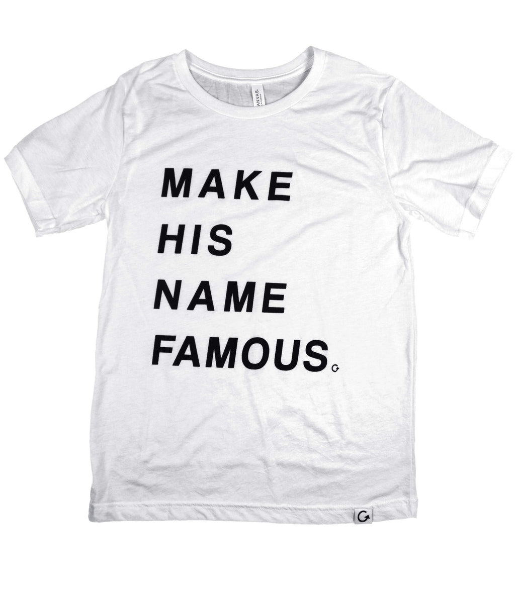 Make His Name Famous White T-Shirt