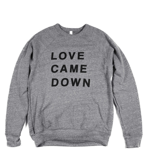 LOVE CAME DOWN GRAY CREWNECK SWEATSHIRT