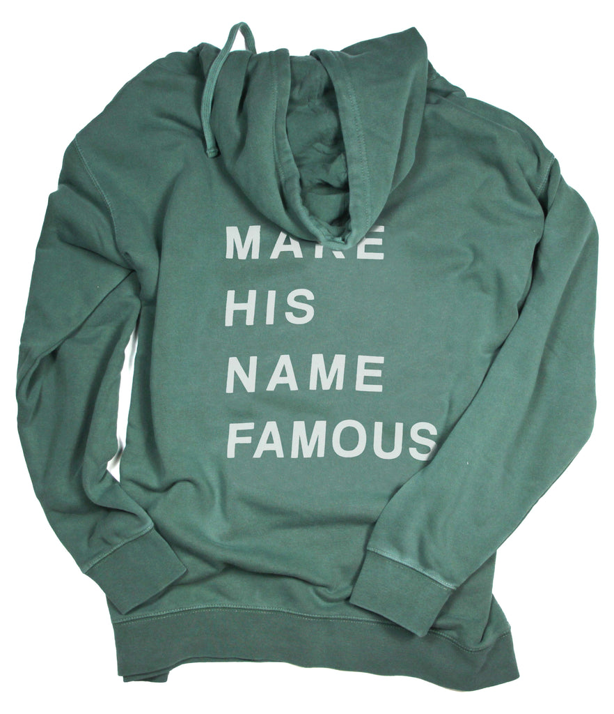 MAKE HIS NAME FAMOUS ALPINE GREEN HOODIE