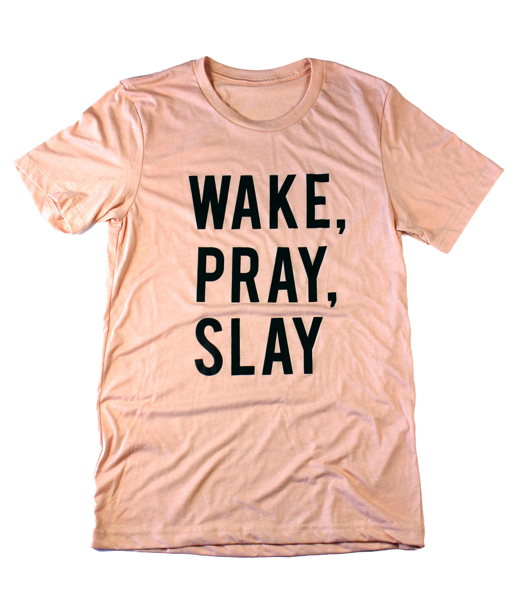 WAKE, PRAY, SLAY PEACH T-SHIRT