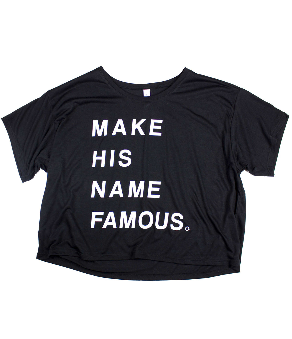MAKE HIS NAME FAMOUS BOXY TEE