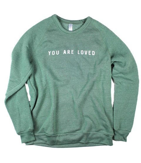 YOU ARE LOVED DUSTY PINE CREWNECK SWEATSHIRT