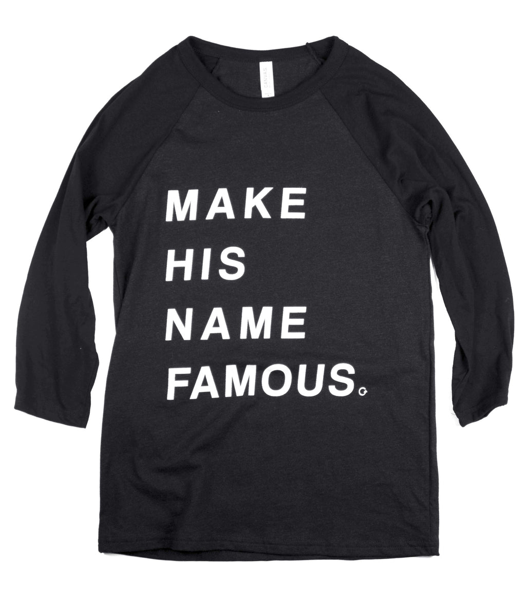 MAKE HIS NAME FAMOUS BLACK RAGLAN BASEBALL T-SHIRT