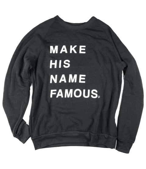 MAKE HIS NAME FAMOUS BLACK CREWNECK SWEATSHIRT