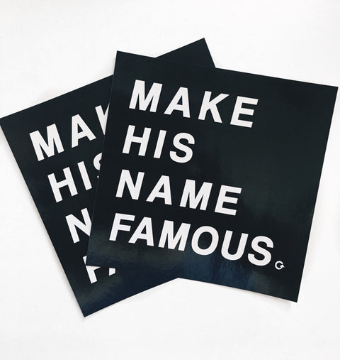 MAKE HIS NAME FAMOUS STICKER