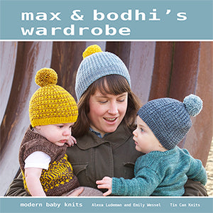 Max & Bodhi's Wardrobe : Modern Baby Patterns by Tin Can Knits
