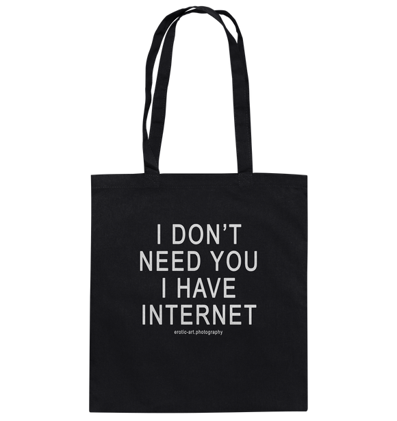 I don't need you I have Internet - Bag, Cotton