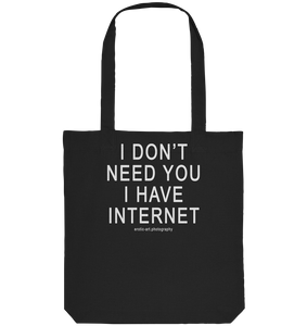 I don't need you I have Internet - Organic Tote-Bag