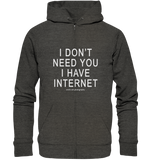 I don't need you I have Internet - Organic Zipper